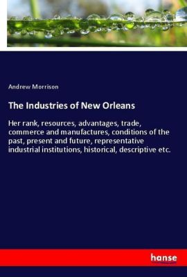 The Industries of New Orleans, Andrew Morrison
