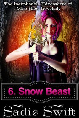 The Inexplicable Adventures of Miss Alice Lovelady: Snow Beast (The Inexplicable Adventures of Miss Alice Lovelady, #6), Sadie Swift