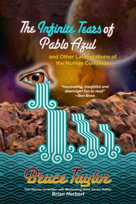The Infinite Tears of Pablo Azul: and Other Lamentations of the Human Condition, Bruce Taylor
