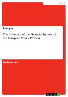 The Influence of the Financial Industry in the European Policy Process, Anonym