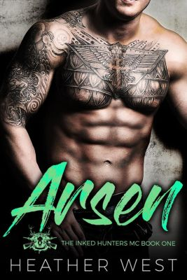 The Inked Hunters MC: Arsen: A Bad Boy Motorcycle Club Romance (The Inked Hunters MC, #1), Heather West