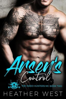 The Inked Hunters MC: Arsen's Control: A Bad Boy Motorcycle Club Romance (The Inked Hunters MC, #2), Heather West