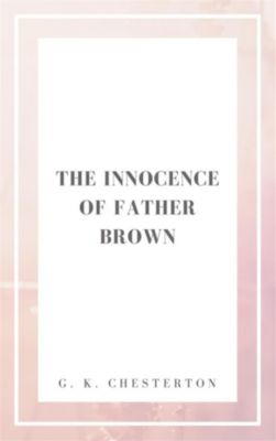 The Innocence of Father Brown, G. K. Chesterton