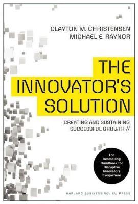 The Innovator's Solution, Clayton M. Christensen, Michael E. Raynor