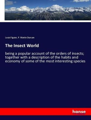 The Insect World, Louis Figuier, P. Martin Duncan
