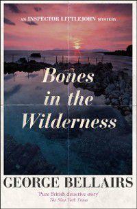 The Inspector Littlejohn Mysteries: Bones in the Wilderness, George Bellairs