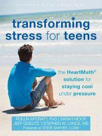 The Instant Help Solutions: Transforming Stress for Teens, Rollin Mccraty, Jeff Goelitz, Sarah Moor, Stephen W. Lance