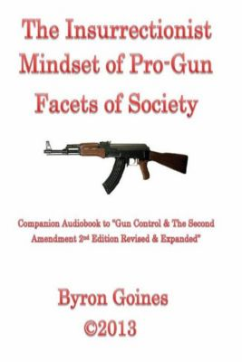 The Insurrectionist Mindset of Pro-Gun Facets of Society, Byron Goines