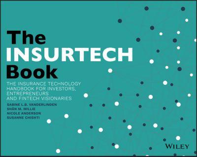The INSURTECH Book, Nicole Anderson, Susanne Chishti, Sabine L.B VanderLinden, Shan M. Millie