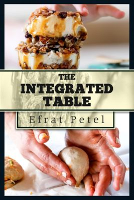 The Integrated Table: Nutritious Recipes for Diversified Eating, Efrat Petel, Ofrit Barnea, Shirly Ben David