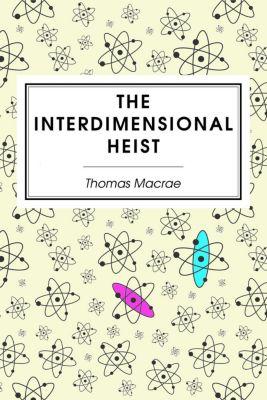 The Interdimensional Heist, Thomas MacRae