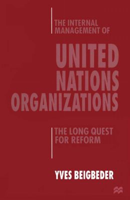 The Internal Management of United Nations Organizations, Yves Beigbeder