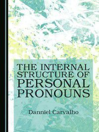 The Internal Structure of Personal Pronouns, Danniel Carvalho