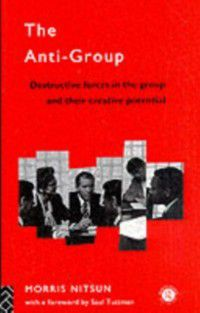 The International Library of Group Psychotherapy and Group Process: Anti-Group, Morris Nitsun