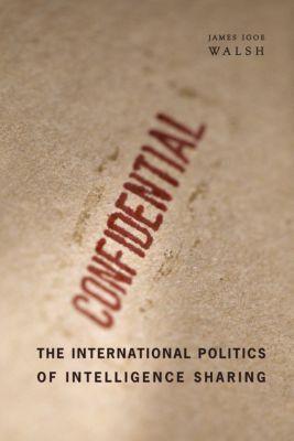 The International Politics of Intelligence Sharing, James Igoe Walsh
