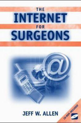 The Internet for Surgeons, w. CD-ROM, Jeff W. Allen