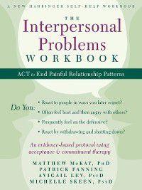 The Interpersonal Problems Workbook, Matthew McKay, Patrick Fanning, Michelle Skeen, Avigail Lev