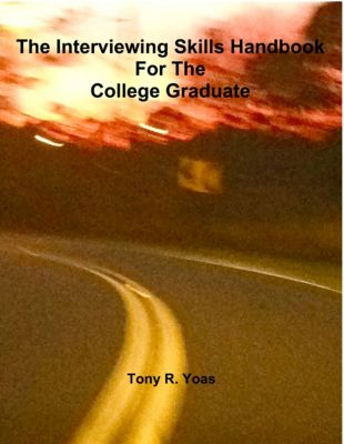 The Interviewing Skills Handbook for the College Graduate, Tony R. Yoas