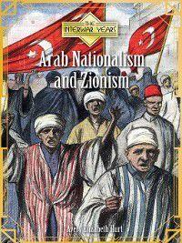 The Interwar Years: Arab Nationalism and Zionism, Avery Elizabeth Hurt