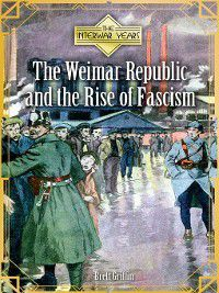 The Interwar Years: The Weimar Republic and the Rise of Fascism, Brett Griffin