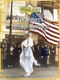The Interwar Years: The Women's Suffrage Movement, Meghan Cooper