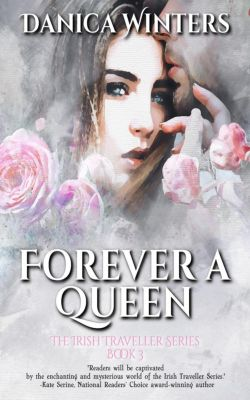 The Irish Traveller Series: Forever a Queen (The Irish Traveller Series, #3), Danica Winters