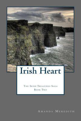 The Irish Treasures Saga: Irish Heart (The Irish Treasures Saga, #2), Amanda Meredith