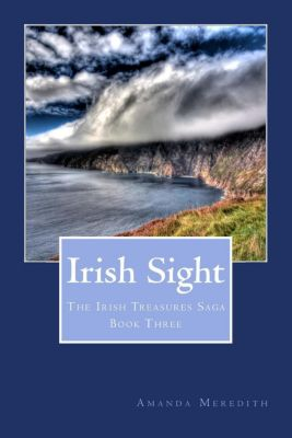 The Irish Treasures Saga: Irish Sight (The Irish Treasures Saga, #3), Amanda Meredith