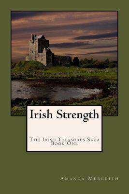The Irish Treasures Saga: Irish Strength (The Irish Treasures Saga, #1), Amanda Meredith