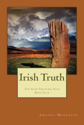 The Irish Treasures Saga: Irish Truth (The Irish Treasures Saga, #4), Amanda Meredith