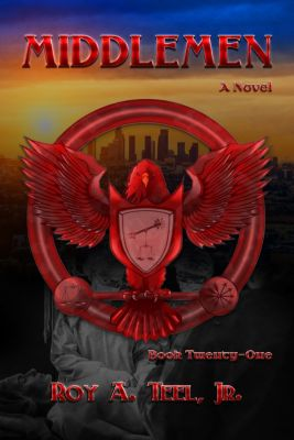 The Iron Eagle: Middlemen: The Iron Eagle Series Book Twenty-One, Jr., Roy A. Teel