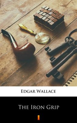 The Iron Grip, Edgar Wallace