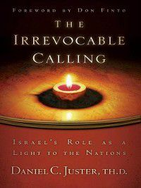 The Irrevocable Calling, Daniel C. Juster Th. D.
