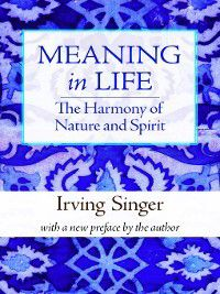 The Irving Singer Library: Meaning in Life, Irving Singer