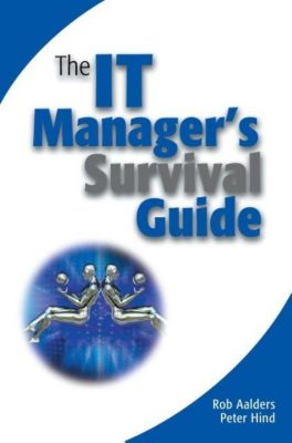 The IT Manager's Survival Guide, Rob Aalders, Peter Hind