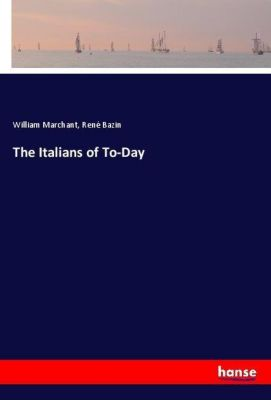 The Italians of To-Day, William Marchant, René Bazin