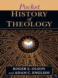The IVP Pocket Reference: Pocket History of Theology, Roger E. Olson, Adam C. English