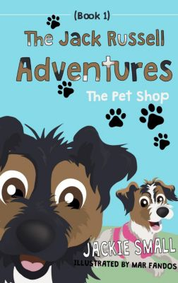 The Jack Russell Adventures: The Pet Shop (The Jack Russell Adventures, #1), Jackie Small