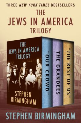 The Jews in America Trilogy, Stephen Birmingham
