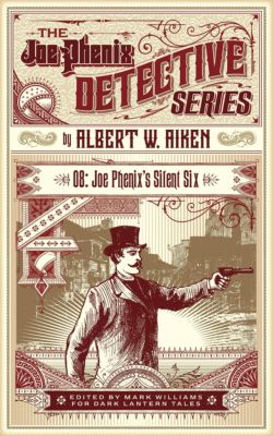 The Joe Phenix Detective Series: Joe Phenix's Silent Six, Albert W. Aiken