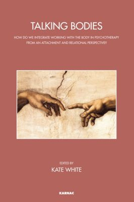 The John Bowlby Memorial Conference Monograph Series: Talking Bodies