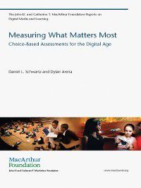 The John D. and Catherine T. MacArthur Foundation Reports on Digital Media and Learning: Measuring What Matters Most, Dylan Arena, Daniel L. Schwartz