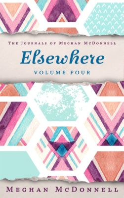 The Journals of Meghan McDonnell: Elsewhere: Volume Four, Meghan McDonnell