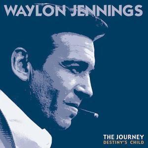 The Journey: Destiny'S Child, Waylon Jennings