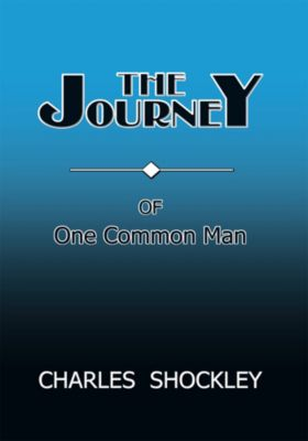 The Journey of One Common Man, Charles Shockley
