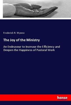 The Joy of the Ministry, Frederick R. Wynne