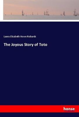 The Joyous Story of Toto, Laura Elizabeth Howe Richards