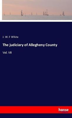 The judiciary of Allegheny County, J. W. F White