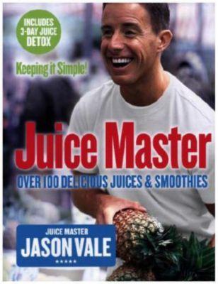 The Juice Master - Keeping it Simple!, Jason Vale