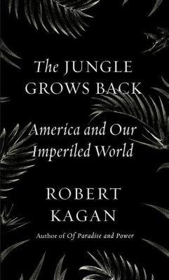 The Jungle Grows Back, Robert Kagan